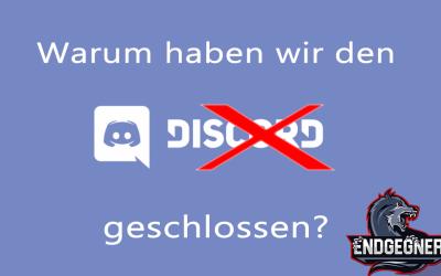 Warum haben wir den Discord geschlossen?